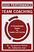 High Performance Team Coaching: A Comprehensive System for Leaders and Coaches