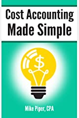 Cost Accounting Made Simple: Cost Accounting Explained in 100 Pages or Less (Financial Topics in 100 Pages or Less) Kindle Edition