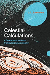 Celestial Calculations: A Gentle Introduction to Computational Astronomy (The MIT Press)