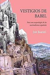 VESTIGIOS DE BABEL: Para una arqueología de los nacionalismos españoles Tapa blanda