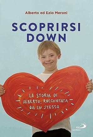 Scoprirsi Down: La storia di Alberto, raccontata da lui stesso
