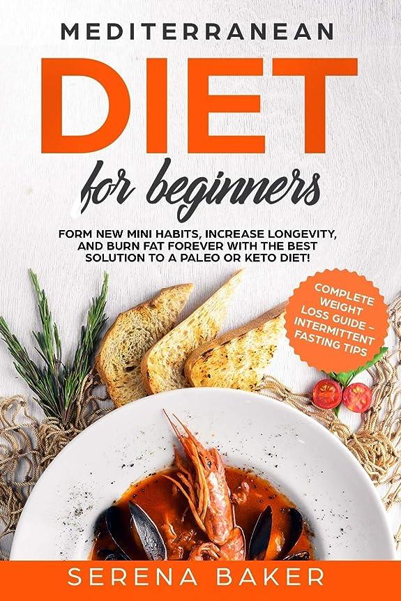 ペリスコープ置換寄り添うMediterranean Diet for Beginners: Form new Mini Habits, Increase Longevity, and Burn fat Forever with the Best solution to a Paleo or Keto Diet! (complete Weight Loss Guide, Intermittent Fasting tips)