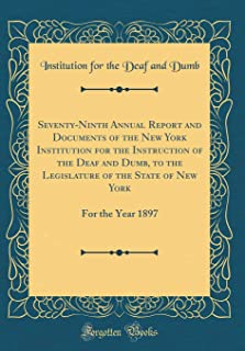 Seventy-Ninth Annual Report and Documents of the New York Institution for the Instruction of the Deaf and Dumb, to the Legislature of the State of New York: For the Year 1897 (Classic Reprint)