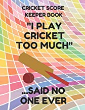 Cricket Score Keeper Book: Scorebook of 100 Score Sheet Pages for Cricket Games, 8.5 by 11 Inches, Funny Too Much Colorful Cover