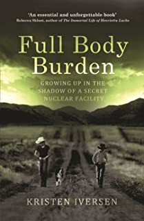 Full Body Burden: Growing Up in the Shadow of a Secret Nuclear Facility
