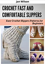 CROCHET FAST AND COMFORTABLE SLIPPERS : Easy Crochet Slippers Patterns for Beginners