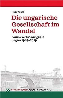 Die ungarische Gesellschaft im Wandel: Soziale Veränderungen in Ungarn 1989–2019 (Studia Hungarica 55) (German Edition)