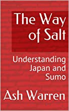 The Way of Salt: Understanding Japan and Sumo (English Edition)