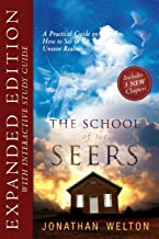 The School of the Seers Expanded Edition: A Practical Guide on how to see in The Unseen Realm