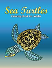 Sea Turtles Coloring Book For Adults: A Really Relaxing Coloring Book to Calm Down & Relieve Stress for Grown Ups with Beautiful Ocean Animals Swimming in the Sea (Gift for Turtle Lovers) (Volume 1)