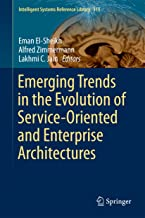 Emerging Trends in the Evolution of Service-Oriented and Enterprise Architectures (Intelligent Systems Reference Library Book 111)