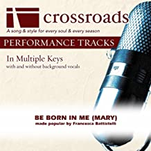 Be Born In Me (Mary) (Made Popular by Francesca Battistelli) [Performance Track]