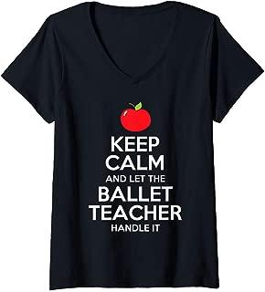Womens Keep Calm Let The Ballet Teacher Handle It Gift V-Neck T-Shirt