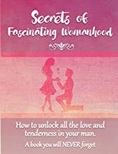 Secrets of Fascinating Womanhood: To show you how to unlock all the love and tenderness in your husband.