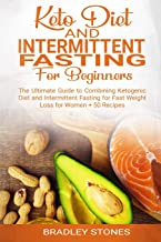 Keto Diet and Intermittent Fasting for Beginners: : The Ultimate Guide to Combining Ketogenic Diet and Intermittent Fastin...