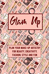 Glam Up: Plan Your Make-Up Artistry For Beauty, Creativity, Fashion, Style and Fun: For make-up artists and those passionate about make-up and cosmetics to plan out looks for every occasion Paperback