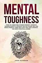 Mental Toughness: Forge an Unbeatable Warrior Mindset, Cognitive Training Secrets to Develop True Old School Grit and Brain Strength, Think Like a ... Sport Athletes & Leaders too (Self Discpline)