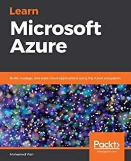 Learn Microsoft Azure: Build, manage, and scale cloud applications using the Azure ecosystem