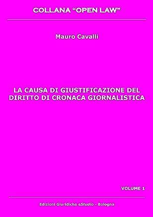 La causa di giustificazione del diritto di cronaca giornalistica (Open Law Vol. 1)