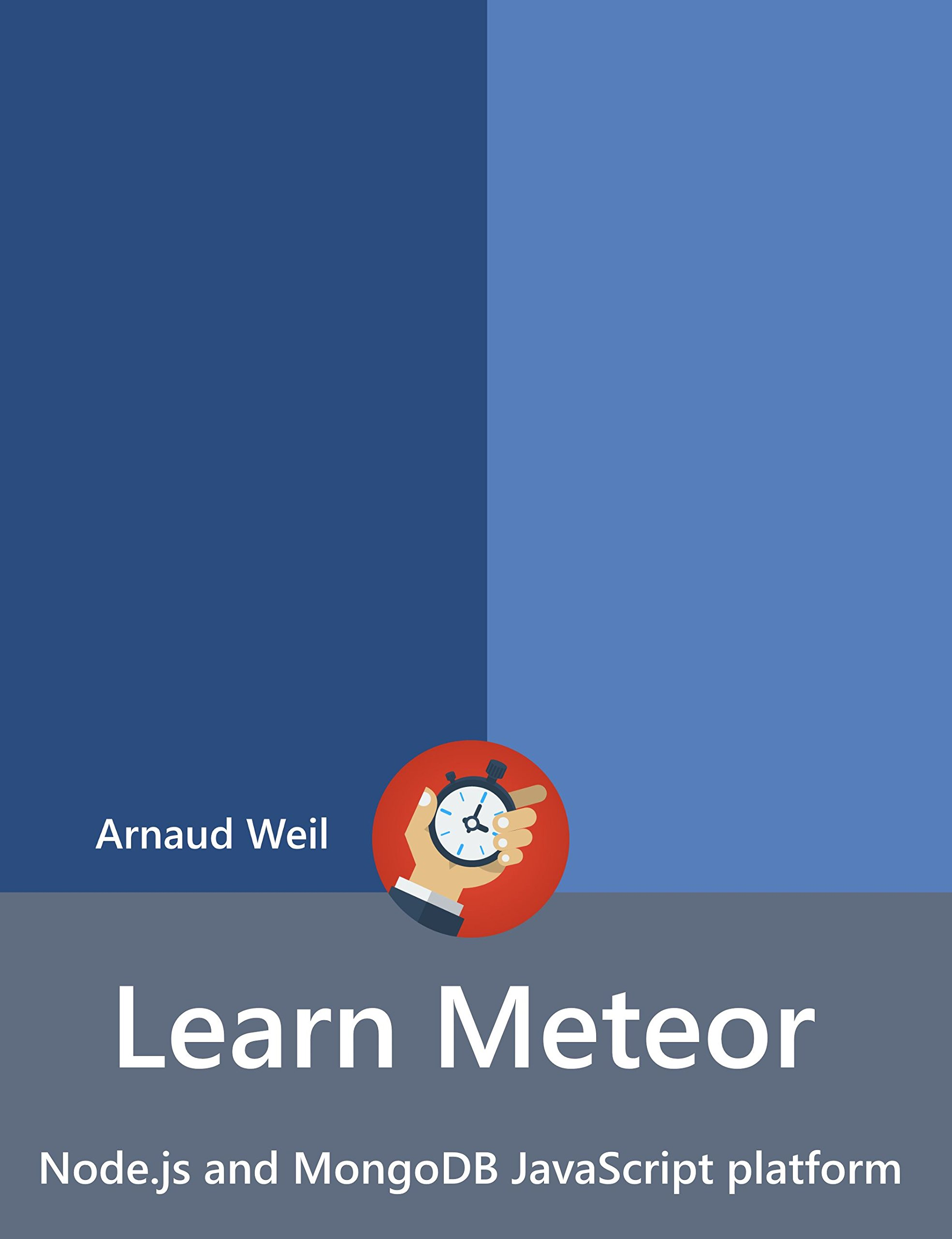 Learn Meteor - Node.js and MongoDB JavaScript platform: Be ready for coding away next week using Meteor