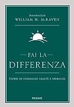 Scaricare Libri Fai la differenza. Storie di coraggio, lealtà e speranza PDF