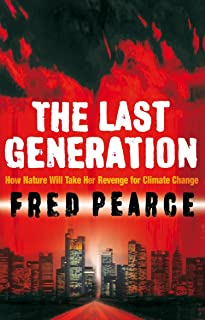 The Last Generation: How Nature Will Take Her Revenge for Climate Change (English Edition)
