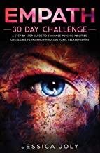 Empath: 30 Day Challenge - A Step by Step Guide to Enhance Psychic Abilities, Overcome Fears and Handling Toxic Relationships