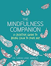 The Mindfulness Companion: A Creative Guide to Bring Calm to Your Day