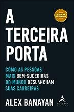 A Terceira Porta - Como as Pessoas Mais Bem-Sucedidas do Mundo Deslancham Suas Carreiras (Em Portugues do Brasil)