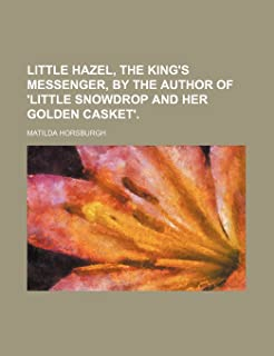 Little Hazel, the King's Messenger, by the Author of 'Little Snowdrop and Her Golden Casket'.