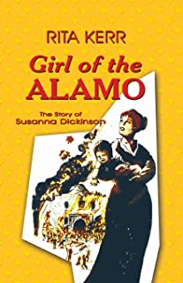 Girl of the Alamo: The Story of Susanna Dickinson