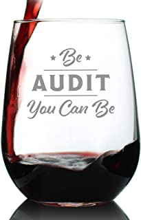 Be Audit You Can Be - Funny Accounting Wine Glass Gift for Accountants - Large 17 oz Stemless Glasses