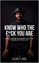 Know Who The F*ck You Are: Raw & Unfiltered Transmissions To Help Us All Remember Who We Really Are (English Edition)