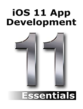 iOS 11 App Development Essentials: Learn to Develop iOS 11 Apps with Xcode 9 and Swift 4