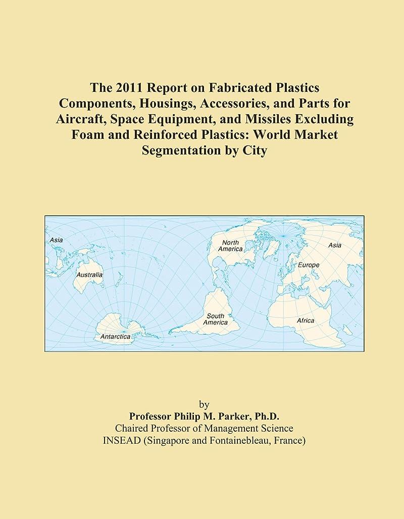 スリットかすれた中にThe 2011 Report on Fabricated Plastics Components, Housings, Accessories, and Parts for Aircraft, Space Equipment, and Missiles Excluding Foam and Reinforced Plastics: World Market Segmentation by City