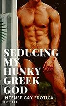 Seducing my Hunky Greek God: Intense Gay Erotica