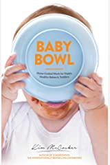 Baby Bowl: Home-Cooked Meals for Happy, Healthy Babies and Toddlers Kindle Edition
