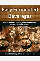 Fermented Beverage Recipes: Paleo Probiotic Friendly Fermented Drinks for Health and Wellness (The Easy Recipe Book 44) (English Edition) Formato Kindle