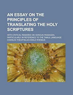An Essay on the Principles of Translating the Holy Scriptures; With Critical Remarks on Various Passages, Particularly in ...
