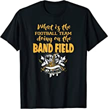 WHY IS SCHOOL FOOTBALL TEAM ON BAND FIELD FUNNY T-SHIRT T-Shirt
