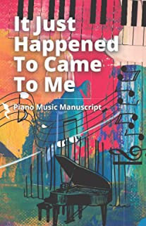It Just Happened to Came to Me; Piano Music Manuscript