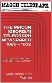 THE MACON [GEORGIA] TELEGRAPH NEWSPAPER Vol 1, 1826 - 1832: Marriages, Divorce, Death and Legal Notice Abstracts