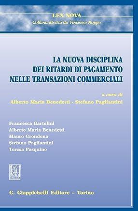 La nuova disciplina dei ritardi di pagamento nelle transazioni commerciali: Con la collaborazione di Francesca Bartolini