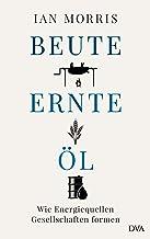 Beute, Ernte, Öl: Wie Energiequellen Gesellschaften formen (German Edition)