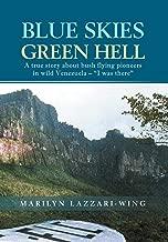 Blue Skies, Green Hell: A True Story about Bush Flying Pioneers in Wild Venezuela -