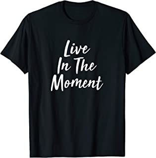 Live In The Moment - T-Shirt