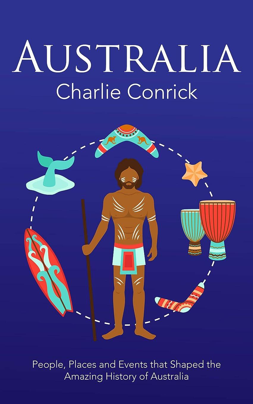 然としたカーペット免疫するAustralia: People, Places and Events that Shaped the Amazing History of Australia (English Edition)