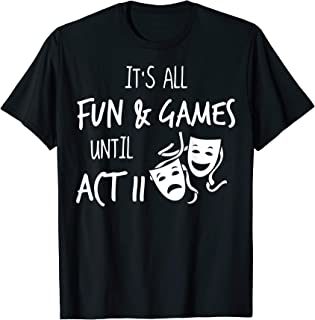 It's All Fun and Games Until Act 2 Theatre Nerd Theater Gift T-Shirt