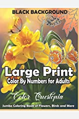 Large Print Color By Numbers for Adults BLACK BACKGROUND: Jumbo Coloring Book Of Birds, Flowers and More: Simple Anti Anxiety Coloring Relaxation Paperback