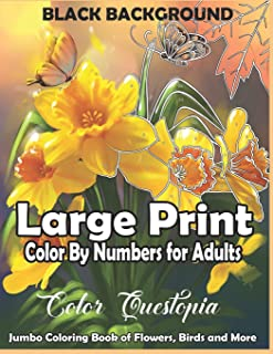 Large Print Color By Numbers for Adults BLACK BACKGROUND: Jumbo Coloring Book Of Birds, Flowers and More: Simple Anti Anxi...